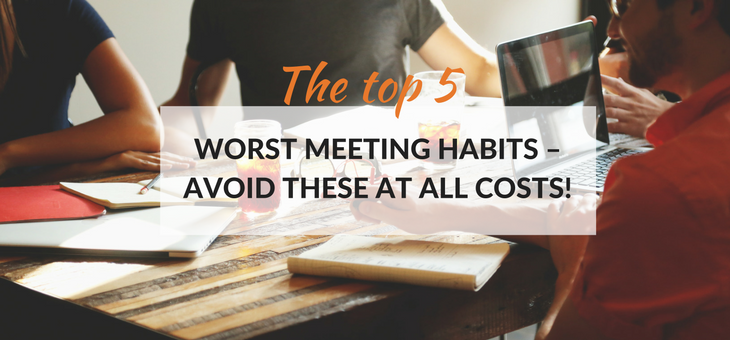 The top 5 worst meeting habits – avoid these at all costs!