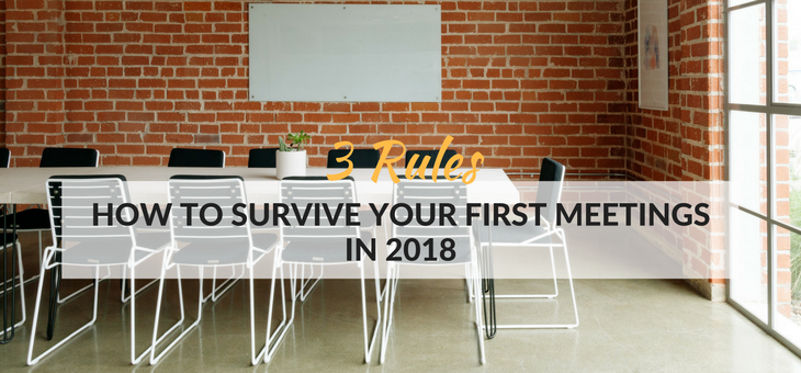 3 Rules – How to survive your first meetings in 2018