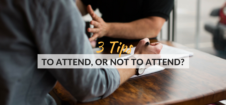 3 Tips – To attend, or not to attend?