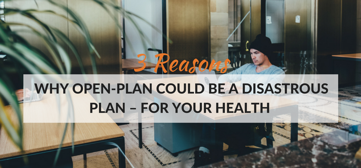 Reasons why Open-Plan could be a disastrous plan – for your health